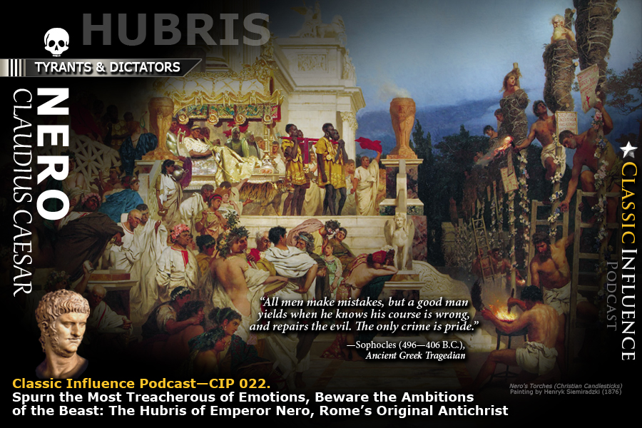 Classic Influence Podcast (CIP 022)_Spurn Treacherous Emotions: The Hubris of Emperor Nero, Rome's Original Antichrist