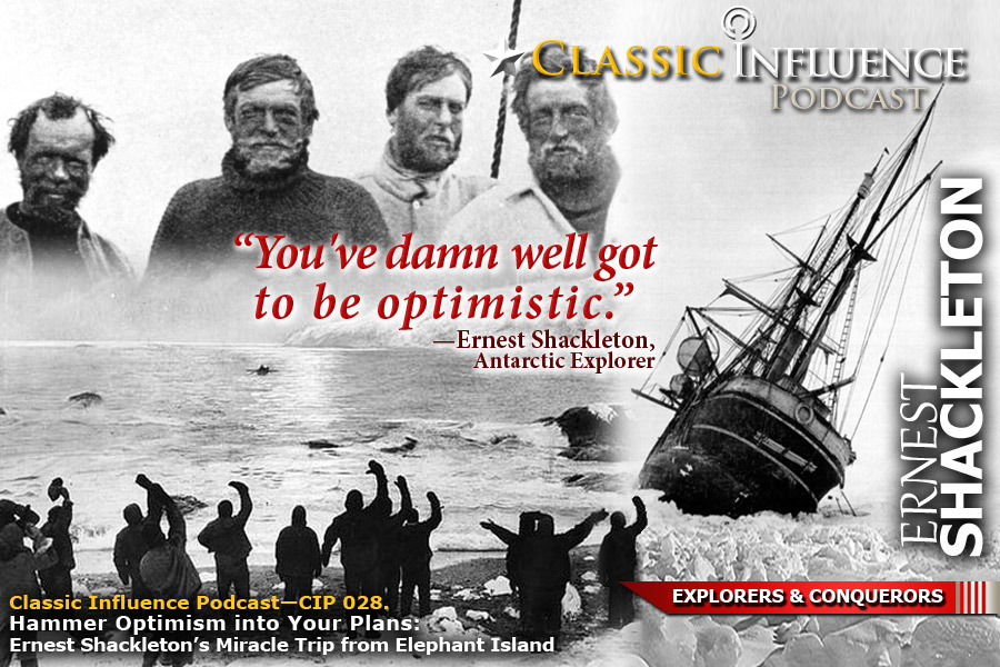 Hammer Optimism into Your Plans: Ernest Shackleton's Miracle Trip from Elephant Island_Podcast