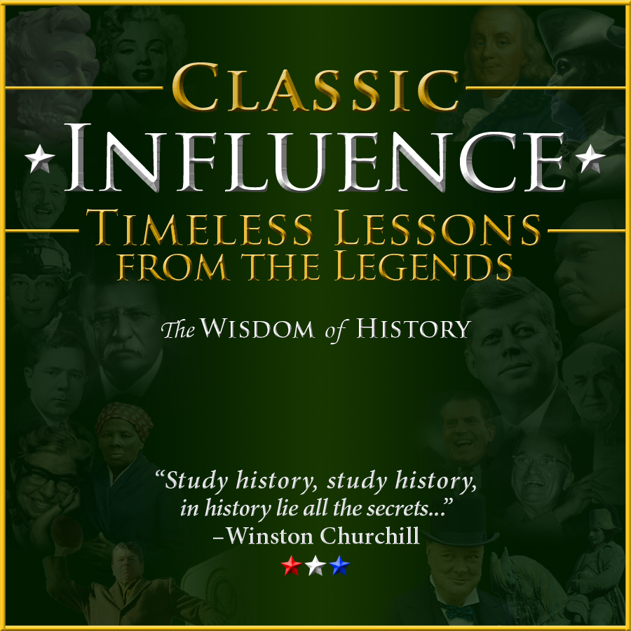 Classic Influence Podcast_Timeless Lessons from the Legends_Learn from the Wisdom of History with Your Host Dr. Johnny Welch, M.B.A.
