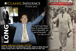 Photos of Huey Long for Classic Influence Episode 032. Take Bold Action (Part 2): Dare to Defy the Established Order, Risk to Skip Ahead: Huey Long Cuts a Barrier-Breaking Path to the Top
