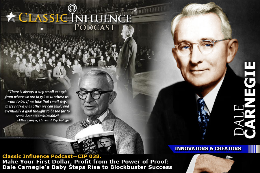 Classic Influence CIP 038. Profit from the Power of Proof: Dale Carnegie's Baby Steps Rise to Blockbuster Success