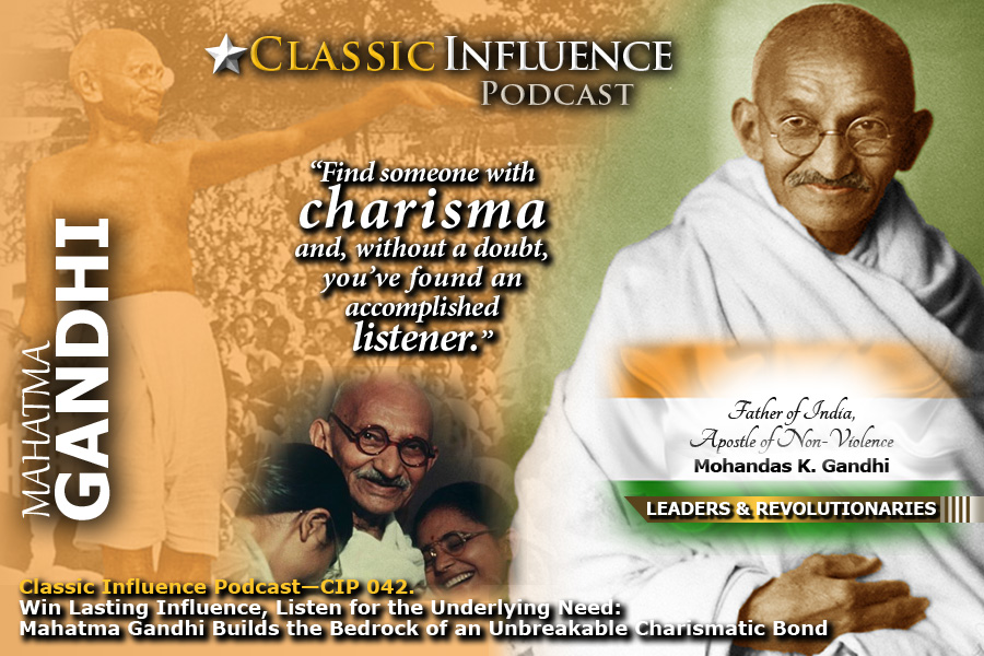 Win Lasting Influence: Listen for the Underlying Need: Mahatma Gandhi on the Wisdom of Listening to Build a Charismatic Foundation of Influence
